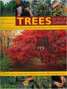 Using and growing trees in your garden / Cresterea si ingrijirea copacilor de gradina