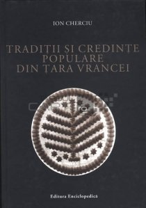 Traditii si credinte populare din Tara Vrancei