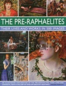 The Lives And Works Of The Pre-Raphaelites / Vietile Si Operele Prerafaelitilor