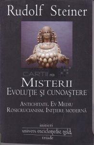 Misterii. Evolutie Si Cunoastere. Antichitate. Ev Mediu. Rosicrucianism. Initiere Moderna
