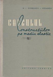 Calculul constructiilor pe mediu elastic