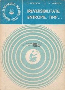Ireversibilitate, entropie, timp...