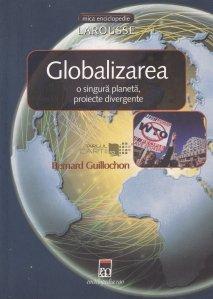 Globalizarea. O singura planeta, proiecte divergente