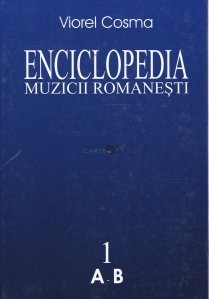 Enciclopedia muzicii romanesti de la origini pana in zilele noastre