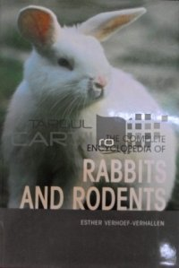 The complete encyclopedia of rabbits and rodents / Enciclopedia iepurilor si rozatoarelor