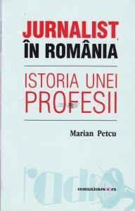 Jurnalist in Romania. Istoria unei profesii
