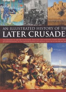 An illustrated history of the later crusades / Cruciadele tarzii