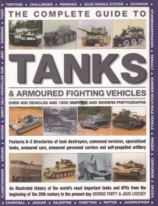 The Complete Guide to Tanks & Armoured Fighting Vehicles / Tancuri