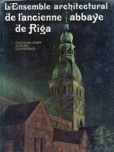L'Ensemble architectural de l'ancienne abbaye de Riga / Ansamblul arhitectural al vechii manastiri din Riga