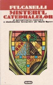 Misterul catedralelor si interpretarea esoterica a simbolurilor hermetice ale Marii Opere