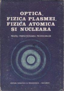 Optica, fizica plasmei, fizica atomica si nucleara