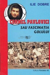 Cornel Pavlovici sau fascinatia golului