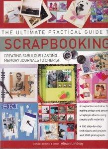 The ultimate practical guide to scrapbooking / Ghidul practic al crearii de albume cu amintiri