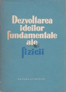 Dezvoltarea ideilor fundamentale ale fizicii