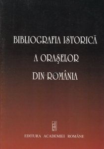 Bibliografia istorica a oraselor din Romania