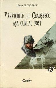 Vanatorile lui Ceausescu asa cum au fost