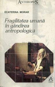 Fragilitatea umana in gandirea antropologica