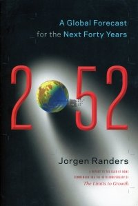 2052: A Global Forecast for the Next Forty Years / 2052: O prognoza globala pentru urmatorii patruzeci de ani