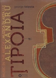 Music in the Art of Alexandru Tipoia / Muzica in arta lui Alexandru Tipoia / Muzica in arta lui Alexandru Tipoia
