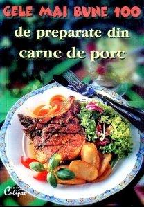 Cele mai bune 100 de preparate din carne de porc