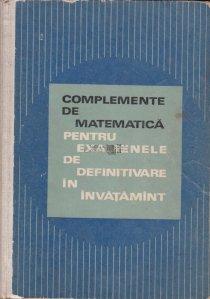 Complemente de matematica pentru examenele de definitivare in invatamant