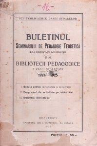 Buletinul seminarului de pedagogie teoretica dela Universitatea din Bucuresti si al bibliotecii pedagogice a casei scolarului