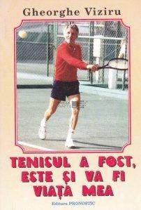 Tenisul a fost, este si va fi viata mea