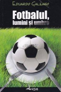 Fotbalul, lumini si umbre