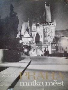Praha. Matka mest / Praga. Mama oraselor