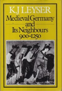 Medieval Germany and Its Neighbours 900-1250