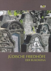 Judische Friedhofe der Bukowina / Cimitire evreiesti din Bucovina
