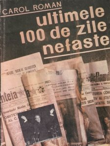 Ultimele 100 de zile nefaste / The Last 100 Ill-fated Days