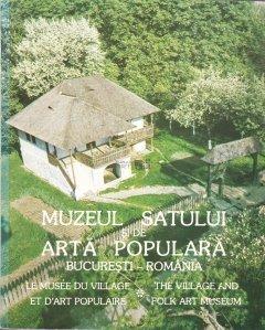 Muzeul Satului si de Arta Populara / Le Musee du Village et d'Art Populaire / The Village and Folk Art Museum