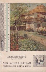 Cum sa ne cultivam gradina de linga casa