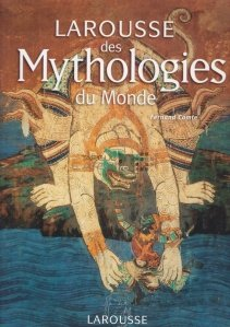 Larousse des Mythologies du Monde / Larousse despre Mitologii ale lumii