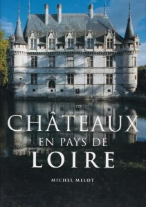Chateaux en Pays de Loire / Castelele din tarilede pe Loire