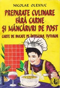 Preparate culinare fara carne si mancaruri de post