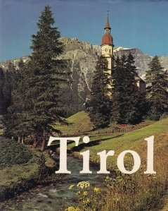 Schones Tirol / Frumosul Tirol. Peisaj si folclor