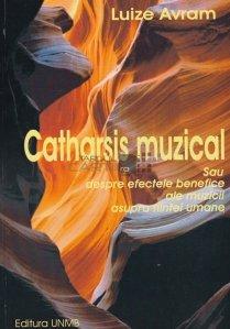 Catharsis muzical sau despre efectele benefice ale muzicii asupra fiintei umane