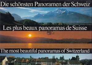 Die Schonsten Panoramen der Schweiz/Les plus beaux panoramas de Suisse/The Most Beautiful Panoramas of Switzerland / Cele mai frumoase panorame ale Elvetiei