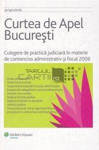 Culegere de practica judiciara in materie de contencios administrativ si fiscal 2006