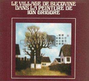 Le village de Bucovine dans la peinture de Ion Grigore / Satul bucovineann in pictura lui Ion Grigorescu