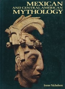 Mexican and Central American Mythology / Mitologie mexicana si central americana