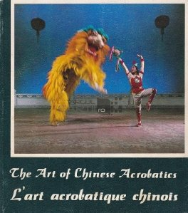 The Art of Chinese Acrobatics/L'art acrobatique chinois / Arta acrobaticii chineze
