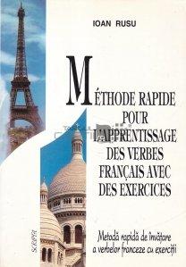 Methode rapide pour l'apprentissage des des verbes francais avec des exercices/ Metoda rapida de invatare a verbelor franceze cu exercitii