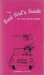 The Bad Girl's Guide to the Open Road
