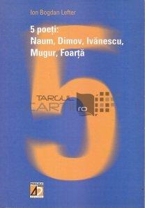 5 poeti: Naum, Dimov, Ivanescu, Mugur, Foarta