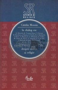 In dialog cu: G. Memelis, St. Trauasn Matu, P. Clayton, B. Nicolescu, J. Staune. I. Chirila... despre stiinta si religie