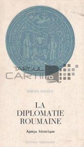 La diplomatie roumaine / Diplomatia romana. Scurta istorie