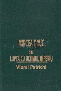 Mircea Druc sau lupta cu ultimul imperiu
